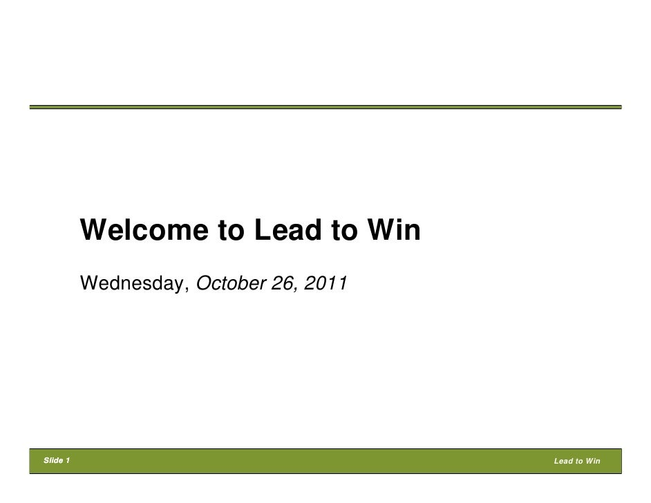 Welcome to Lead to Win          Wednesday, October 26, 2011Slide 1                                 Lead to Win