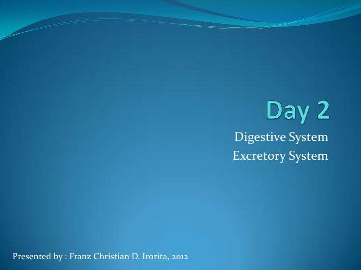 Digestive System                                                  Excretory SystemPresented by : Franz Christian D. Irorit...