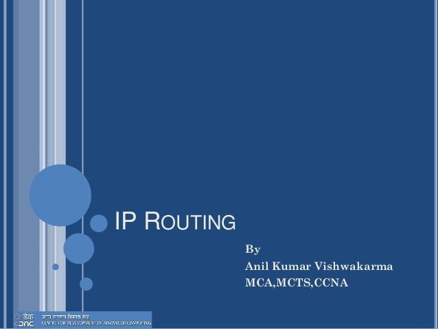 IP ROUTING By Anil Kumar Vishwakarma MCA,MCTS,CCNA
