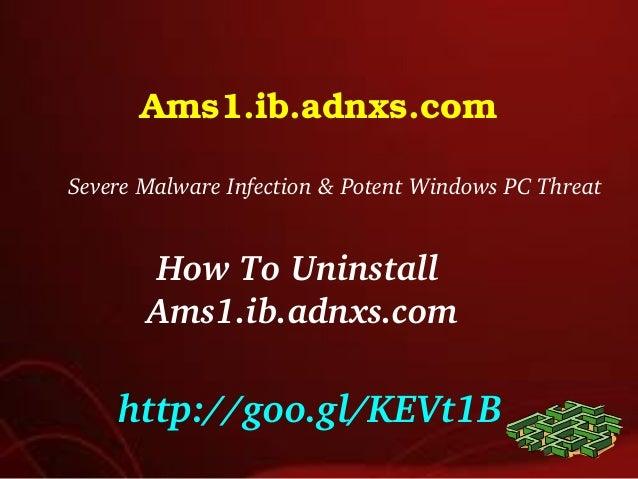 Ams1.ib.adnxs.com SevereMalwareInfection&PotentWindowsPCThreat HowToUninstall Ams1.ib.adnxs.com http://goo.gl/KE...