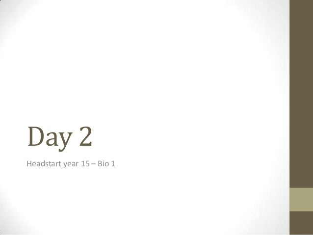 Day 2 Headstart year 15 – Bio 1