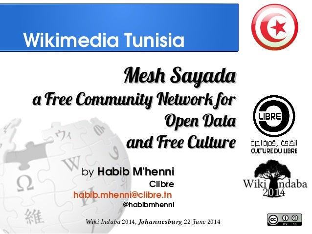 Wiki Indaba 2014, Johannesburg 22 June 2014 WikimediaTunisia Mesh SayadaMesh Sayada a Free Community Network fora Free Co...