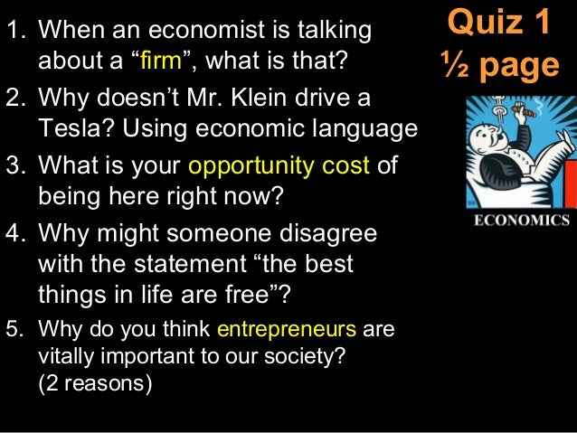 """Quiz 1 ½ page 1. When an economist is talking about a """"firm"""", what is that? 2. Why doesn't Mr. Klein drive a Tesla? Using ..."""