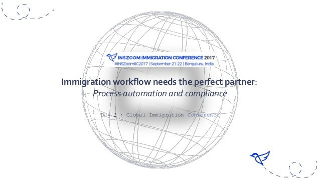 Day 2 : Global Immigration Conference Immigration workflow needs the perfect partner: Process automation and compliance