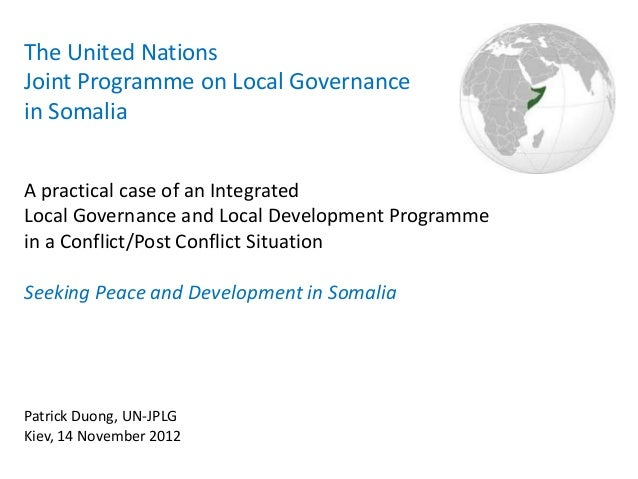 The United NationsJoint Programme on Local Governancein SomaliaA practical case of an IntegratedLocal Governance and Local...