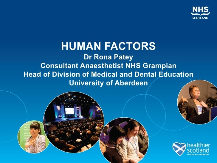 HUMAN FACTORS                 Dr Rona Patey    Consultant Anaesthetist NHS GrampianHead of Division of Medical and Dental ...