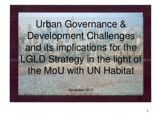Urban Governance & Development Challenges and its implications for theLGLD Strategy in the light of the MoU with UN Habita...