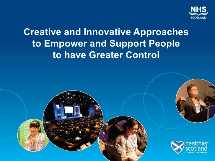 Creative and Innovative Approaches to Empower and Support People      to have Greater Control