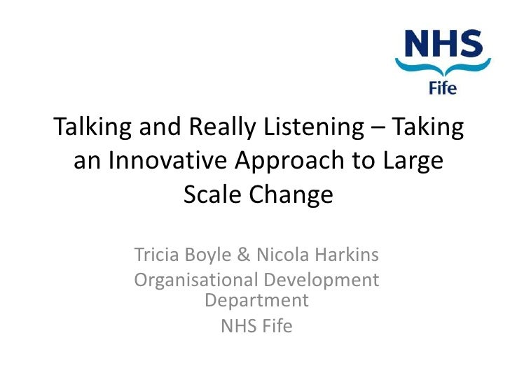 Talking and Really Listening – Taking  an Innovative Approach to Large           Scale Change       Tricia Boyle & Nicola ...