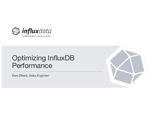 Sam Dillard, Sales Engineer Optimizing InfluxDB Performance