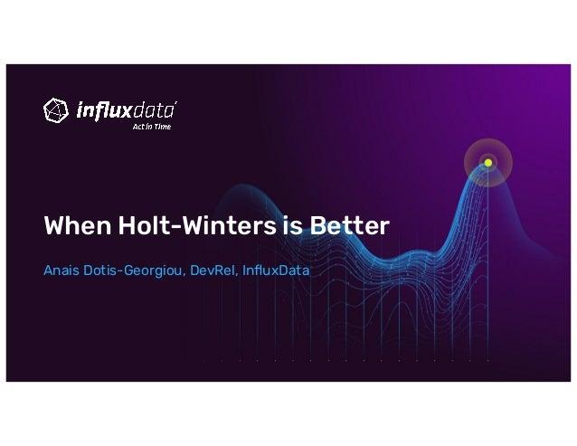 Anais Dotis-Georgiou, DevRel, InfluxData When Holt-Winters is Better