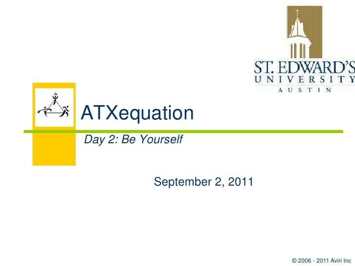 ATXequationDay 2: Be Yourself            September 2, 2011                                © 2006 - 2011 Aviri Inc