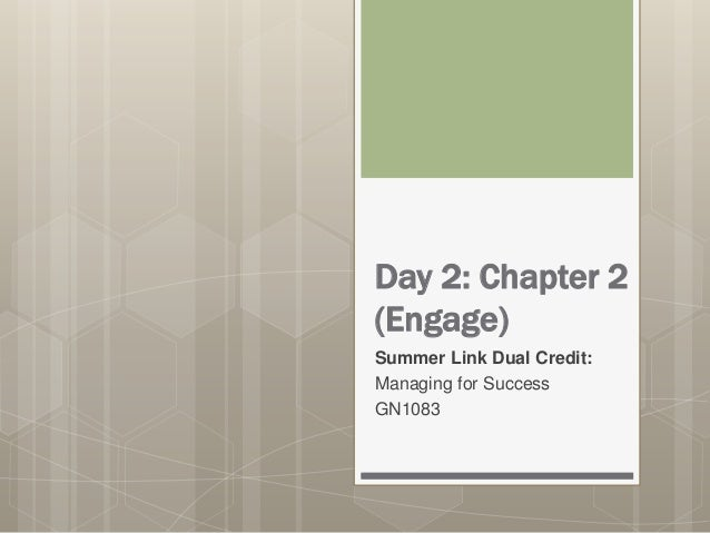 Day 2: Chapter 2 (Engage) Summer Link Dual Credit: Managing for Success GN1083