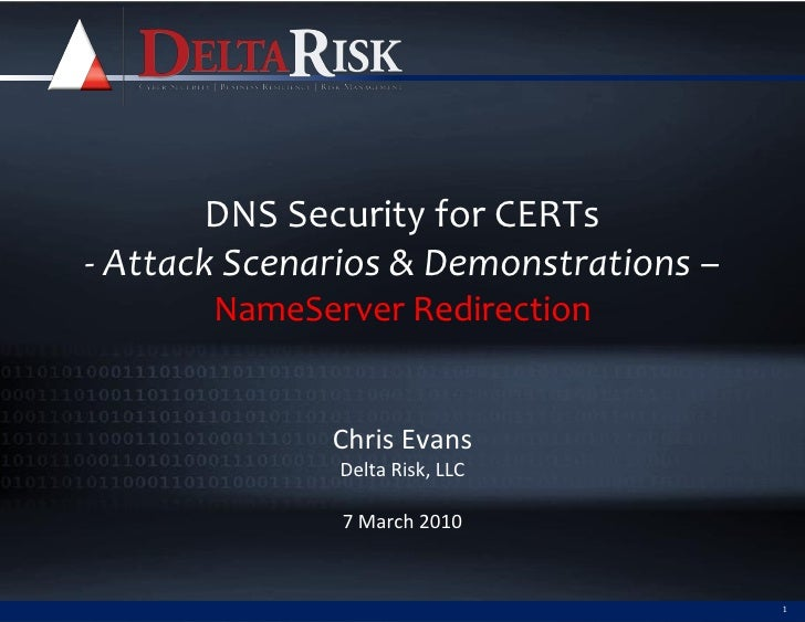 DNS Security for CERTs - Attack Scenarios & Demonstrations –        NameServer Redirection                 Chris Evans    ...
