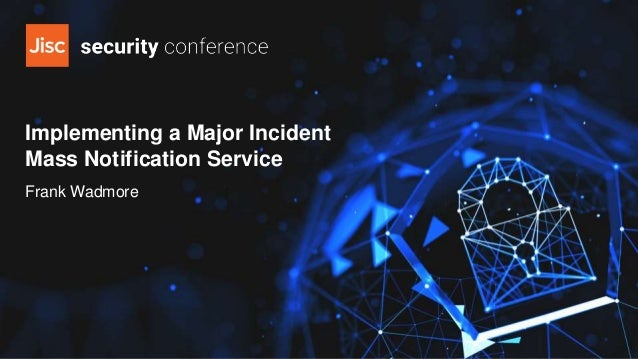 Implementing a Major Incident Mass Notification Service Frank Wadmore