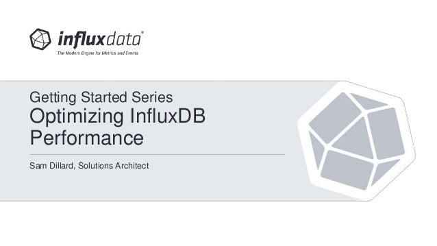 InfluxDB 1 0 - Optimizing InfluxDB by Sam Dillard