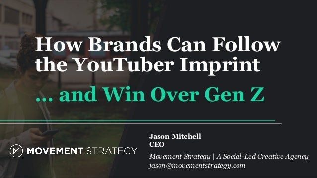 How Brands Can Follow the YouTuber Imprint … and Win Over Gen Z Jason Mitchell CEO Movement Strategy | A Social-Led Creati...