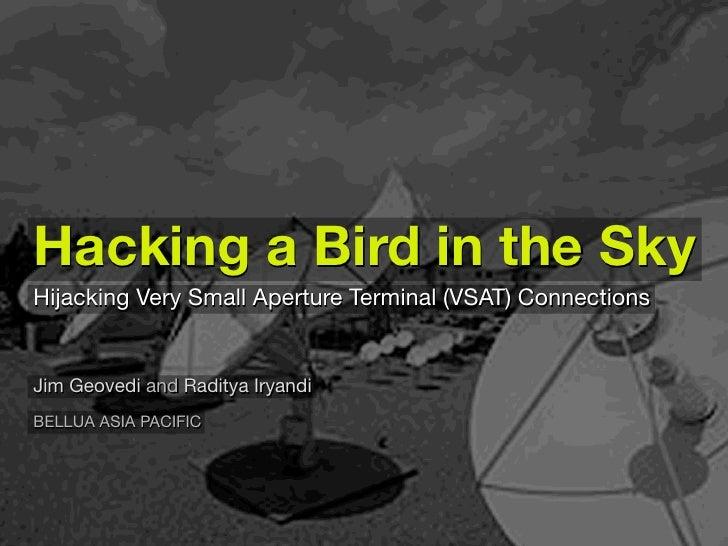 Hacking a Bird in the Sky Hijacking Very Small Aperture Terminal (VSAT) Connections   Jim Geovedi and Raditya Iryandi BELL...