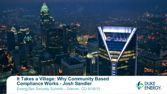 It Takes a Village: Why Community Based Compliance Works - Josh Sandler EnergySec Security Summit – Denver, CO 9/18/13