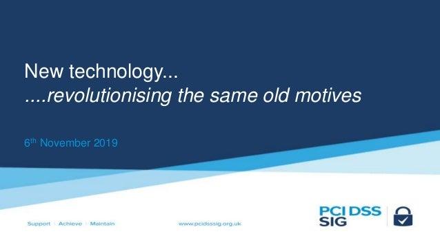 New technology... ....revolutionising the same old motives 6th November 2019