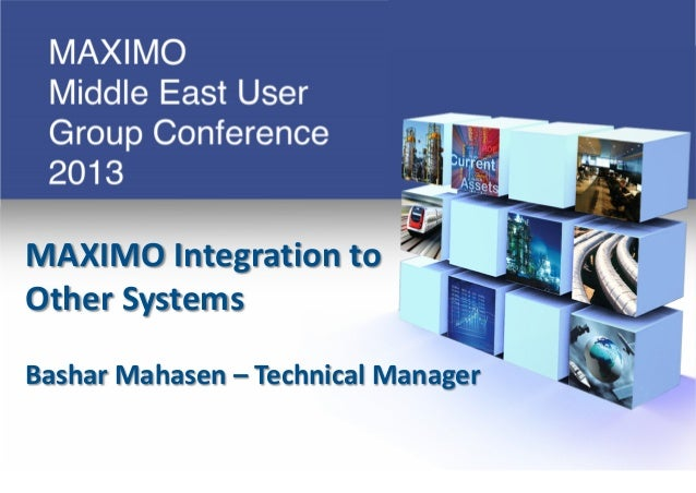 MAXIMO Integration toOther SystemsBashar Mahasen – Technical Manager