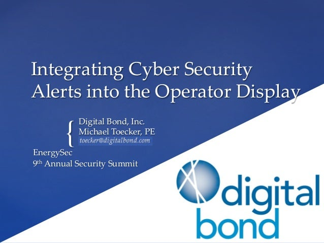 { Integrating Cyber Security  Alerts into the Operator Display Digital Bond, Inc. Michael Toecker, PE ddddd...