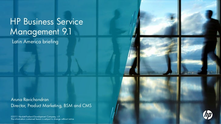 HP Business ServiceManagement 9.1 Latin America briefingAruna RavichandranDirector, Product Marketing, BSM and CMS©2011 He...