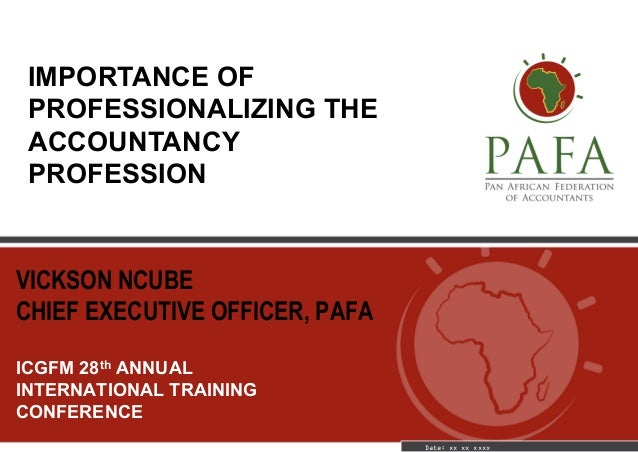VICKSON NCUBE CHIEF EXECUTIVE OFFICER, PAFA ICGFM 28th ANNUAL INTERNATIONAL TRAINING CONFERENCE Date: xx xx xxxx IMPORTANC...