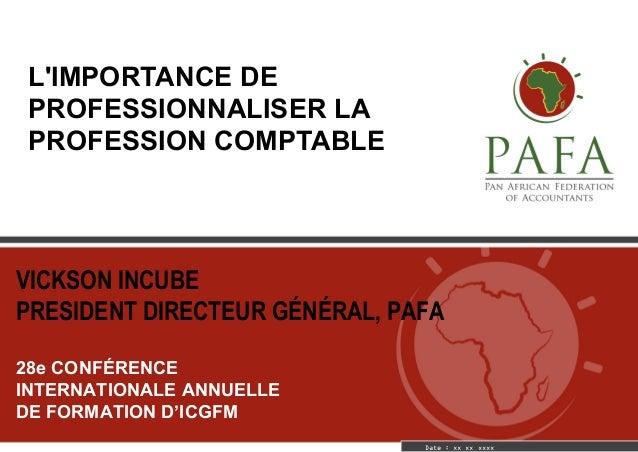 VICKSON INCUBE PRESIDENT DIRECTEUR GÉNÉRAL, PAFA 28e CONFÉRENCE INTERNATIONALE ANNUELLE DE FORMATION D'ICGFM Date : xx xx ...