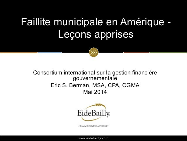 www.eidebailly.comwww.eidebailly.com Consortium international sur la gestion financière gouvernementale Eric S. Berman, MS...