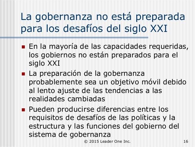 La gobernanza no está preparada para los desafíos del siglo XXI  En la mayoría de las capacidades requeridas, los gobiern...
