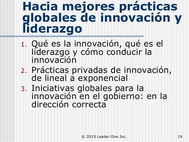 Hacia mejores prácticas globales de innovación y liderazgo 1. Qué es la innovación, qué es el liderazgo y cómo conducir la...