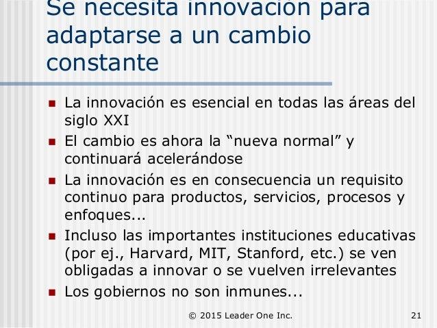Se necesita innovación para adaptarse a un cambio constante  La innovación es esencial en todas las áreas del siglo XXI ...