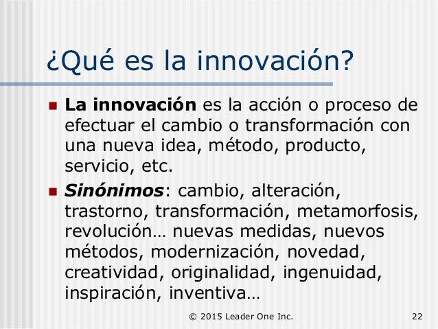 ¿Qué es la innovación?  La innovación es la acción o proceso de efectuar el cambio o transformación con una nueva idea, m...