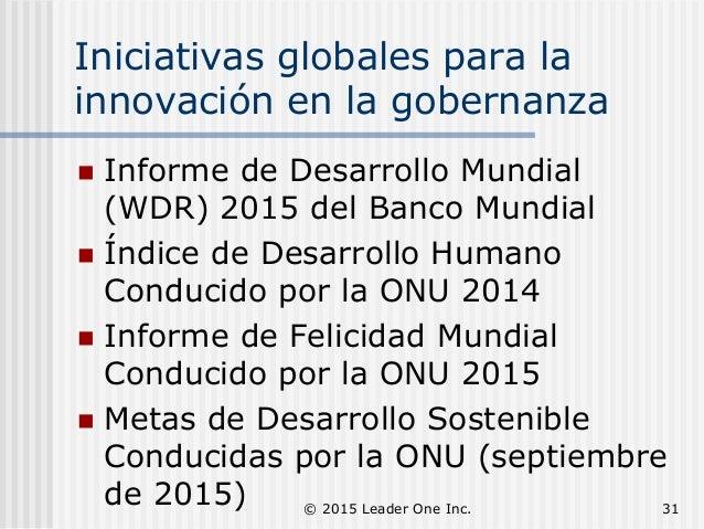 Iniciativas globales para la innovación en la gobernanza  Informe de Desarrollo Mundial (WDR) 2015 del Banco Mundial  Ín...