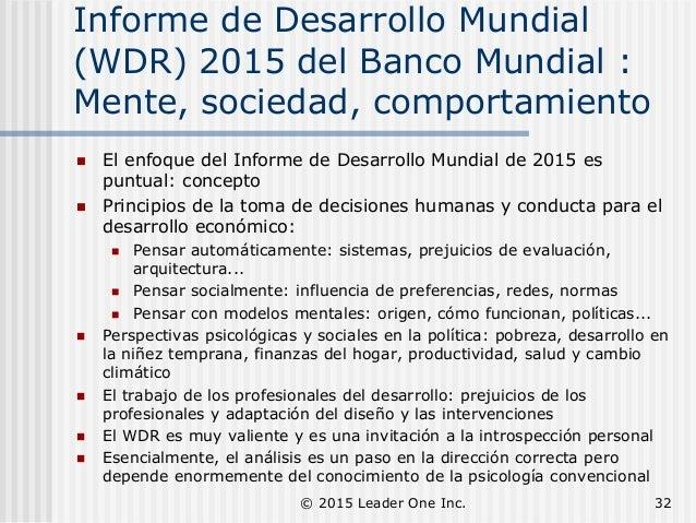 Informe de Desarrollo Mundial (WDR) 2015 del Banco Mundial : Mente, sociedad, comportamiento  El enfoque del Informe de D...