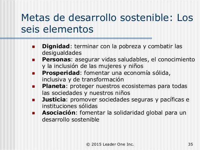 Metas de desarrollo sostenible: Los seis elementos  Dignidad: terminar con la pobreza y combatir las desigualdades  Pers...