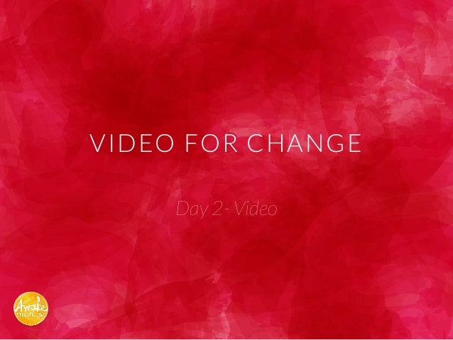 VIDEO FOR CHANGE Day 2- Video