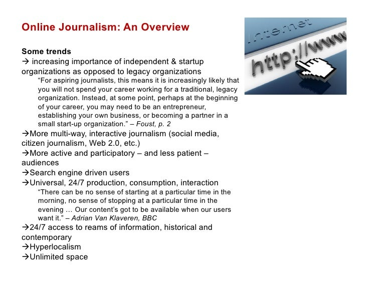 Online Journalism: An OverviewSome trends increasing importance of independent & startuporganizations as opposed to legac...