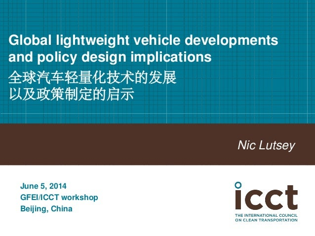 Global lightweight vehicle developments and policy design implications 全球汽车轻量化技术的发展 以及政策制定的启示  Nic Lutsey  June 5, 2014  G...