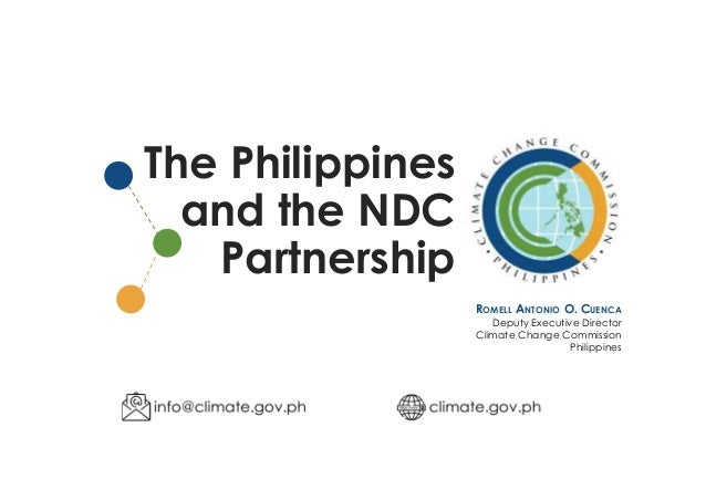 The Philippines and the NDC Partnership ROMELL ANTONIO O. CUENCA Deputy Executive Director Climate Change Commission Phili...