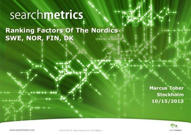 Ranking Factors Of The Nordics SWE, NOR, FIN, DK  Marcus Tober Stockholm 10/15/2013  10/16/2013 ® Searchmetrics Inc. 2013 ...