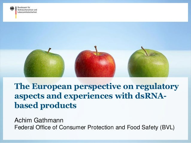 The European perspective on regulatory aspects and experiences with dsRNA- based products Achim Gathmann Federal Office of...