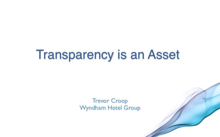 Transparency is an Asset          Trevor Croop       Wyndham Hotel Group