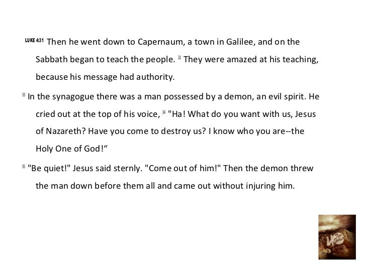 LUKE 4:31             Then he went down to Capernaum, a town in Galilee, and on the       Sabbath began to teach the peopl...