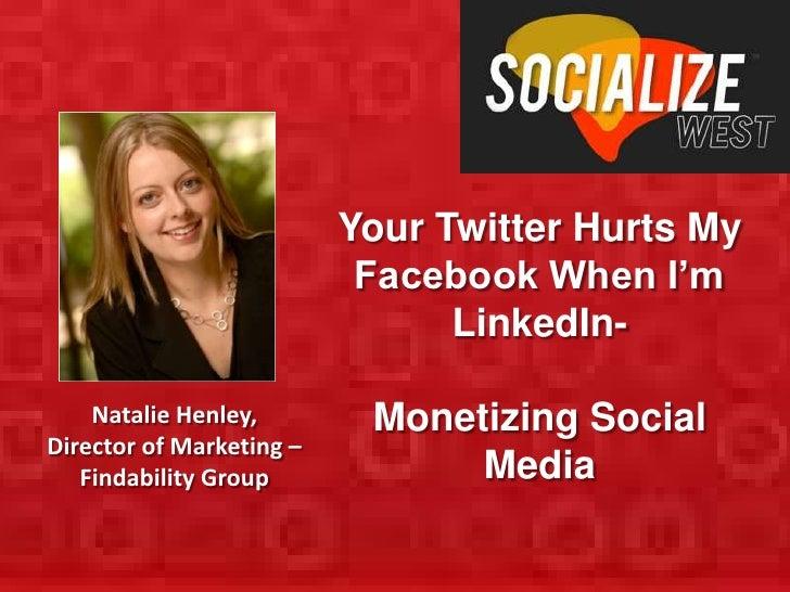 Your Twitter Hurts My                           Facebook When I'm                                LinkedIn-    Natalie Henl...