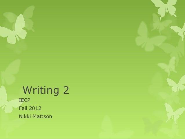 Writing 2IECPFall 2012Nikki Mattson
