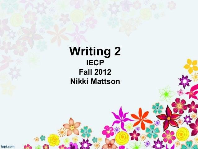 Writing 2    IECP  Fall 2012Nikki Mattson