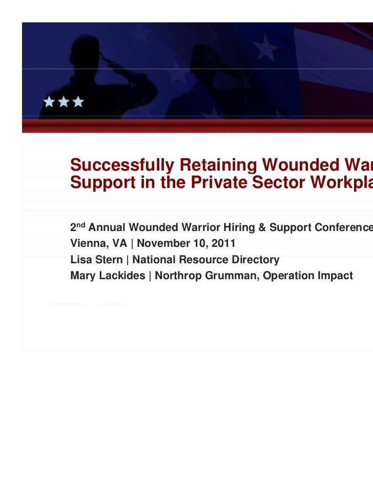 Successfully Retaining Wounded Warriors:Support in the Private Sector Workplace2nd Annual Wounded Warrior Hiring & Support...