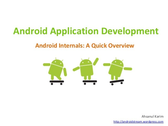 Android Application Development    Android Internals: A Quick Overview                                                  Ah...